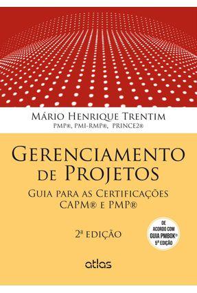 Gerenciamento de Projetos - Guia Para As Certificações Capm® e Pmp® - 2ª Ed. 2014 - Henrique Trentim,Mario | Tagrny.org