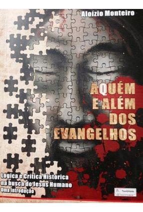 Aquém e Além Dos Evangelhos - Monteiro,Aloízio   Nisrs.org