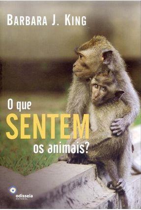 O Que Sentem Os Animais? - King,Barbara J. | Hoshan.org
