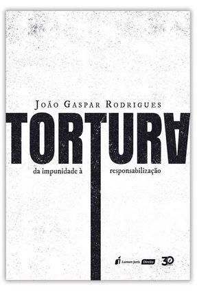 Tortura – da Impunidade À Responsabilização - Rodrigues,João Gaspar   Nisrs.org