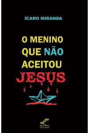 O Menino Que Não Aceitou Jesus - Miranda,Ícaro pdf epub