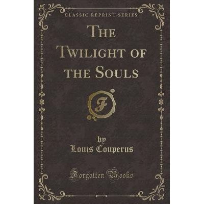 The Twilight Of The Souls (Classic Reprint)