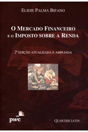 O Mercado Financeiro e o Imposto Sobre a Renda - 2ª Ed. 2011 - Bifano,Elidie Palma pdf epub
