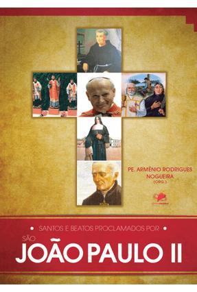 Santos e Beatos Proclamados Por São João Paulo II - Nogueira,Armênio Rodrigues pdf epub