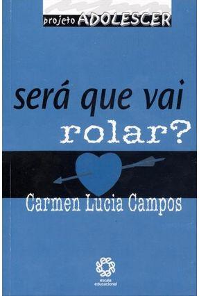 Será Que Vai Rolar ? - Projeto Adolescer - Campos,Carmen Lucia pdf epub