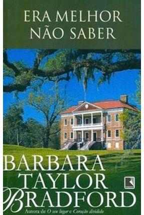 Era Melhor Não Saber - Bradford,Barbara Taylor | Tagrny.org