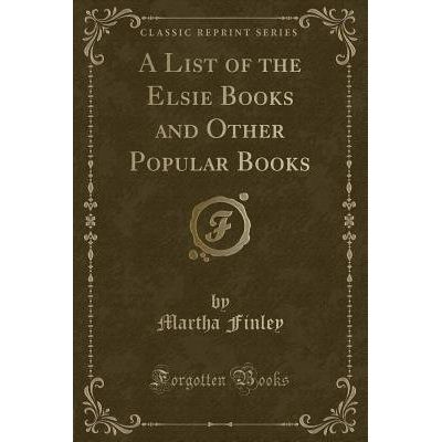 A List Of The Elsie Books And Other Popular Books (Classic Reprint)