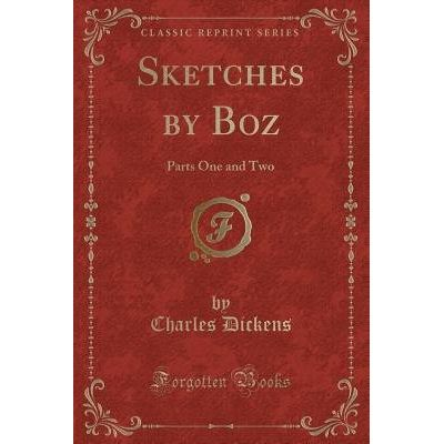Sketches By Boz - Parts One And Two (Classic Reprint)