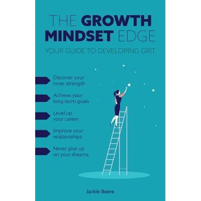 The Growth Mindset Edge - Your Guide To Developing Grit