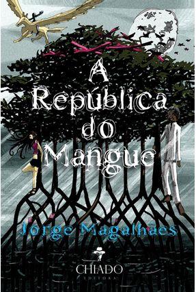 A República do Mangue - Magalhães,Jorge | Hoshan.org