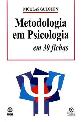 Metodologia Em Psicologia Em 30 Fichas - Guéguen,Nicolas   Hoshan.org