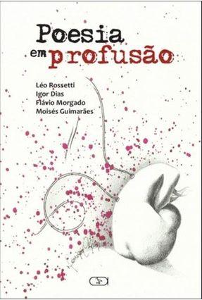 Poesia Em Profusão - Morgado,Flavio Guimarães,Moisés Dias,Igor | Nisrs.org