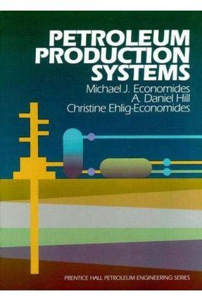 Petroleum Production Systems - Economides,Michael J. Ehlig-Economides,Christine Hill,A. Daniel pdf epub