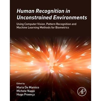 Human Recognition In Unconstrained Environments - Using Computer Vision, Pattern Recognition And Machine Learning Method