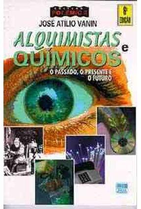 Alquimistas e Químicos - Col. Polêmica