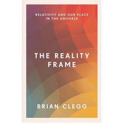 The Reality Frame - Relativity And Our Place In The Universe