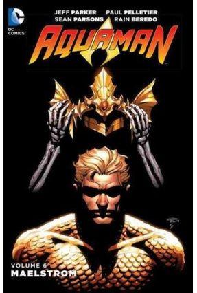 Aquaman, Volume 6: Maelstrom - Parker,Jeff | Tagrny.org