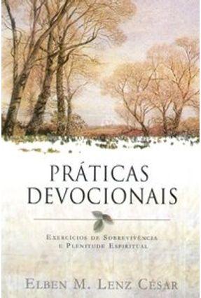 Práticas Devocionais - Exercícios de Sobrevivência e Plenitude Espiritual - 4ª Ed. 2005 - César,Elben M. Lenz pdf epub