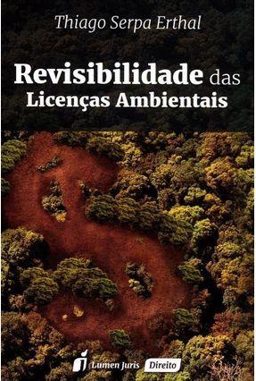 Revisibilidade Das Licenças Ambientais - Erthal,Thiago Serpa pdf epub