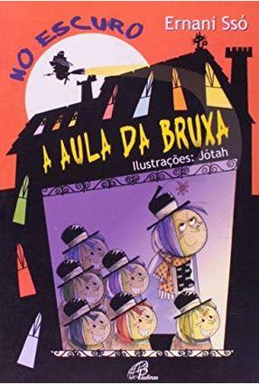 No Escuro - a Aula da Bruxa - Fadas e Fábulas - Série Abracadabra - Editora Paulinas   Nisrs.org