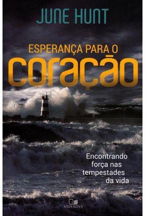 Esperança Para o Coração - Encontrando Força Nas Tempestades da Vida - Hunt,June pdf epub