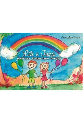 Lili e Juca - Melhores Amigos Para Sempre - Moraes,Larissa Lima pdf epub