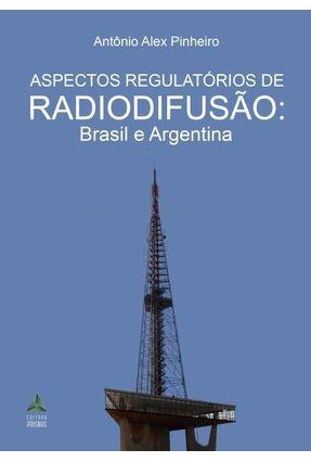 Aspectos Regulatórios de Radiodifusão: Brasil e Argentina - Pinheiro ,Antônio Alex pdf epub