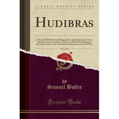 Hudibras, Vol. 2 Of 2 - A Poem; With Historical, Biographical, And Explanatory Notes, Selected From Grey Other Authors,