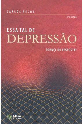 Essa Tal de Depressão - Doença Ou Resposta ? - 3ª Ed. - Reche,Carlos   Nisrs.org