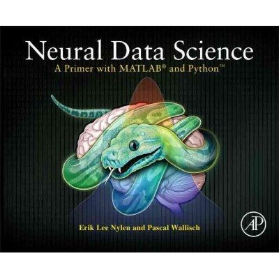 Neural Data Science - A Primer With MATLAB(R) And Python(Tm)