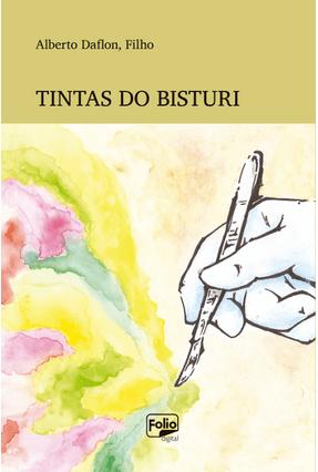 Tintas do Bisturi - Filho,Alberto Daflon | Nisrs.org