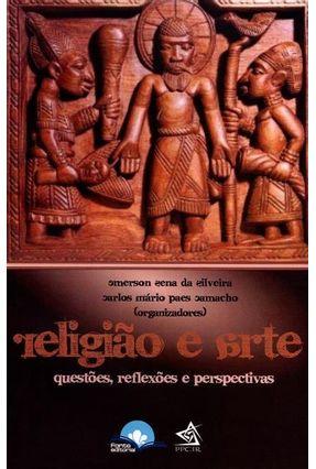 Religião e Arte - Questões, Reflexões e Perspectivas - Silveira,Emerson Sena Paes Camacho,Carlos Mário | Hoshan.org