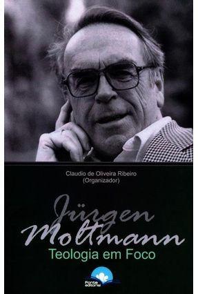 Jürgen Moltmann - Teologia Em Foco - Ribeiro,Claudio de Oliveira   Nisrs.org