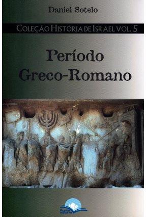 Período Greco-Romano - Col. História de Israel - Vol. 5 - Sotelo,Daniel pdf epub