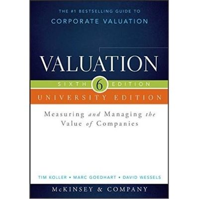 Valuation Measuring And Managing The Value Of Companies 6Th Edition - University Edition