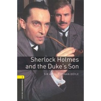 Sherlock Holmes And The Duke's Son - Oxford Bookworm Library 1 - 3 Ed.