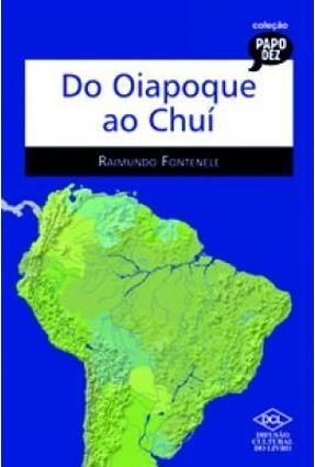 Do Oiapoque ao Chuí - Col. Papo Dez - Fontenele,Raimundo | Hoshan.org