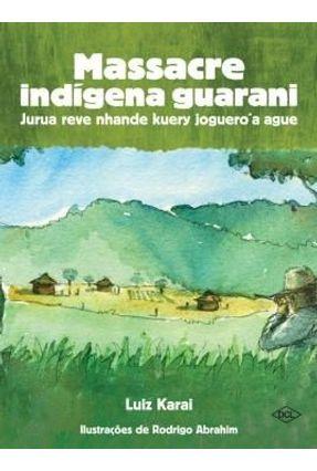 Massacre Indígena Guarani - 2ª Ed. 2015 - Karai,Luiz   Hoshan.org