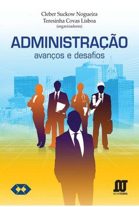 Administração - Avanços e Desafios - Lisboa,Teresinha Covas Nogueira,Cleber Suckow | Tagrny.org