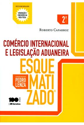 Comércio Internacional e Legislação Aduaneira Esquematizado - 2ª Ed. 2014 - Lenza,Pedro Caparroz,Roberto | Tagrny.org