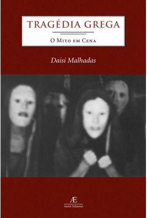 Tragédia Grega - O Mito em Cena - Malhadas,Daisi pdf epub