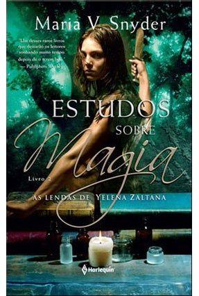 Estudos Sobre Magia - As Lendas de Yelena Zaltana - Livro 2 - Snyder,Maria V. Snyder,Maria V. | Hoshan.org