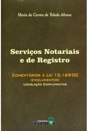 Serviços Notoriais e de Registro - Comentários À Lei 10.169/00 - Afonso,Maria do Carmo de Toledo   Hoshan.org
