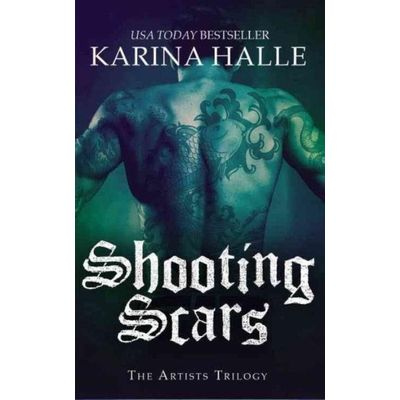 Artists Trilogy - 2 - Shooting Scars - Book 2 In The Artists Trilogy