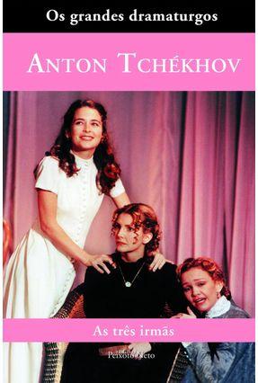As Três Irmãs - Col. Grandes Dramaturgos - Tchekhov,Anton   Hoshan.org