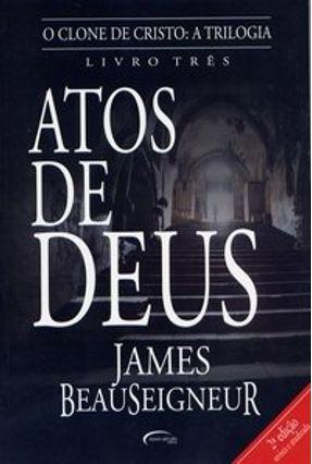 O Clone de Cristo - Atos de Deus - 2ª Ed. 2007 - Beauseigneur,James   Hoshan.org