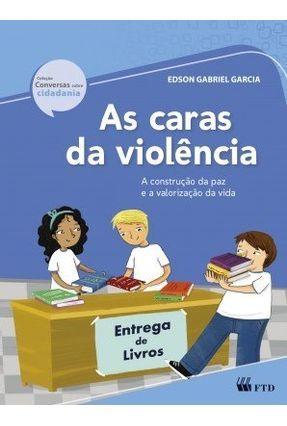 As Caras da Violência - Col. Conversas Sobre Cidadania - Garcia,Edson Gabriel | Tagrny.org