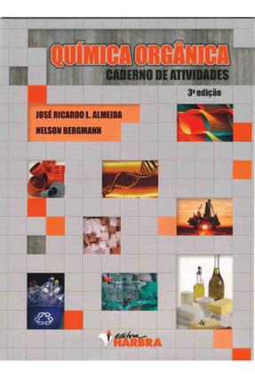 Química Orgânica - Caderno de Atividades - 3ª Ed. - Almeida,Jose Ricardo L. Bergmann,Nelson | Hoshan.org
