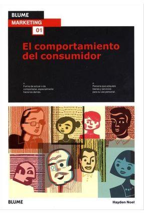 El Comportamiento Del Consumidor - Col. Blume Marketing - Vol. 1 - Noel,Hayden | Hoshan.org