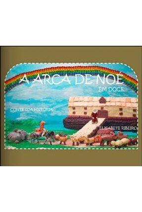 A Arca de Noé - Em Doce - Ribeiro,Elisabete | Hoshan.org
